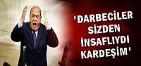 'DARBECİLER SİZDEN İNSAFLIYDI'