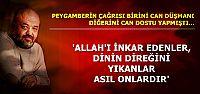 'DİNİN DİREĞİNİ YIKAN ASIL ONLARDIR'