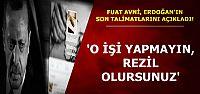 ERDOĞAN'IN SON TALİMATLARINI AÇIKLADI!