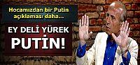 EY DELİ YÜREK PUTİN!..