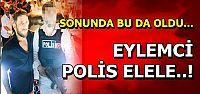 EYLEMCİ POLİS ELELE...!