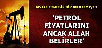 'FİYATLARI ALLAH BELİRLER'