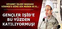 GENÇLERİN IŞİD İLGİSİ BU YÜZDENMİŞ!
