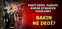 GENEL BAŞKAN'A KUMAR BASKINI!