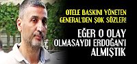 GENERAL'İN İFADESİ ORTAYA ÇIKTI!
