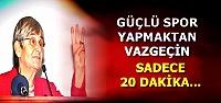 'GÜÇLÜ BİR SPORUN FAYDASI YOK'