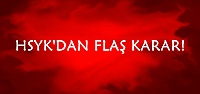 HSYK'DAN FLAŞ KARAR!