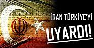 İRAN, TÜRKİYE'Yİ UYARDI!