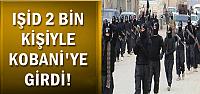 IŞİD 2 BİN KİŞİYLE KOBANİ'DE...