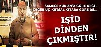 'IŞİD DİNDEN ÇIKMIŞTIR...'