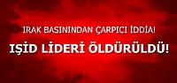 'IŞİD LİDERİ ÖLDÜRÜLDÜ'
