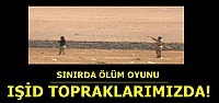 IŞİD TOPRAKLARIMIZDA!