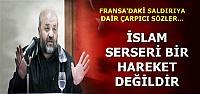 'İSLAM, SERSERİ BİR HAREKET DEĞİLDİR'