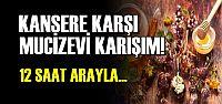 İŞTE O ANTİ-KANSER KARIŞIM...