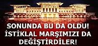 İSTİKLAL MARŞIMIZI DA DEĞİŞTİRDİLER!