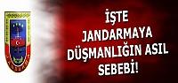JANDARMAYA DÜŞMANLIĞIN ASIL SEBEBİ!