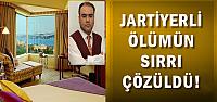 JARTİYERLİ ÖLÜMÜN SIRRI ÇÖZÜLDÜ!