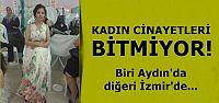 KADIN CİNAYETLERİ BİTMİYOR...