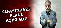 KAFASINDAKİ PLANI AÇIKLADI...