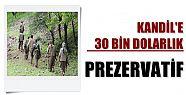 KANDİL'E 30 BİN DOLARLIK PREZERVATİF!
