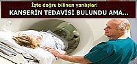 'KANSERİN TEDAVİSİ BULUNDU AMA...'