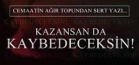 'KAZANSAN DA KAYBEDECEKSİN'