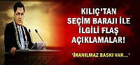 KILIÇ'TAN FLAŞ AÇIKLAMALAR...