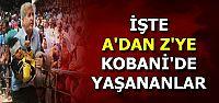 KOBANİ'DE A'DAN Z'YE TÜM YAŞANANLAR!