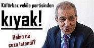 KÜFÜRBAZ VEKİLE PARTİSİNDEN KIYAK!