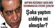 KÜFÜRBAZ VEKİLİN SAVUNMASI DA EVLERE ŞENLİK!
