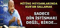 'KUR'AN SALLAMAK DİN İSTİSMARIDIR, BİR DE...'