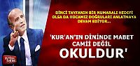 'KUR'AN'IN MABEDİ CAMİ DEĞİL OKULDUR'
