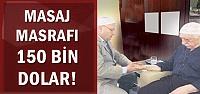 MASAJ MASRAFI 150 BİN DOLAR!