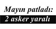 MAYIN PATLADI: 2 ASKER YARALI