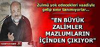 'MAZLUMDAN ZALİME DÖNÜŞÜYORLAR'