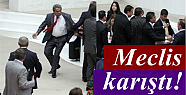 MECLİS BİRBİRİNE GİRDİ!
