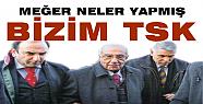 'MEĞER NELER YAPMIŞ BİZİM TSK'