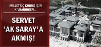 MİLLETİN PARASI 'SARAY'A AKMIŞ...
