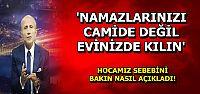 'NAMAZLARINIZI EVLERİNİZDE KILIN'