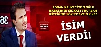 'O KİŞİ AKP'NİN İSİM BABASI'