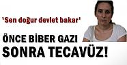 ÖNCE BİBER GAZI SONRA TECAVÜZ...