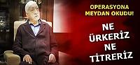 OPERASYONA MEYDAN OKUDU!