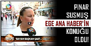PINAR SUSMUŞ, EGE ANA HABERE KONUK OLDU!