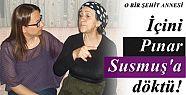 PINAR SUSMUŞ, ŞEHİT ANNELERİNİ UNUTMADI!