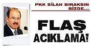 'PKK SİLAH BIRAKSIN, BİZDE...'