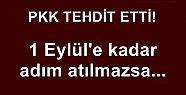 PKK TEHDİT ETTİ: 1 EYLÜL'E KADAR ADIM ATILMAZSA...