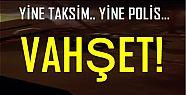 POLİS VAHŞETİ! YİNE TAKSİM'DE...