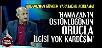 'RAMAZAN'IN ÜSTÜNLÜĞÜNÜN ORUÇLA İLGİSİ YOK'