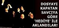 RÜŞVET DEĞİL 'HEDİYE' DEDİ...