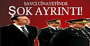 SAVCI CİNAYETİNDE ŞOK AYRINTI!